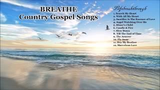 "Beautiful Christian Gospel Songs & Inspirational Country Music - Lifebrerakthrough ""BREATHE"""