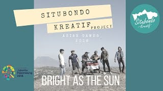 Bright As The Sun - Official Song Asian Games 2018 - Situbondo Kreatif Project