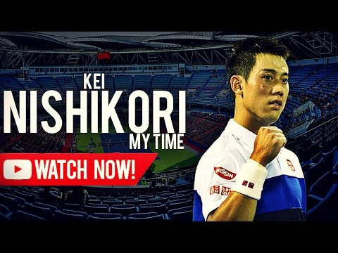 Kei Nishikori - It's my time ᴴᴰ