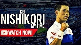 Kei Nishikori - It's my time ᴴᴰ