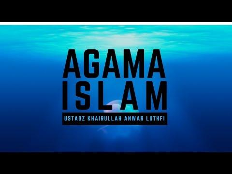 Agama Islam - Ustadz Khairullah Anwar Luthfi, Lc