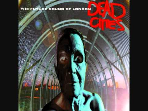 "future sound of london ""dead cities"" - glass"