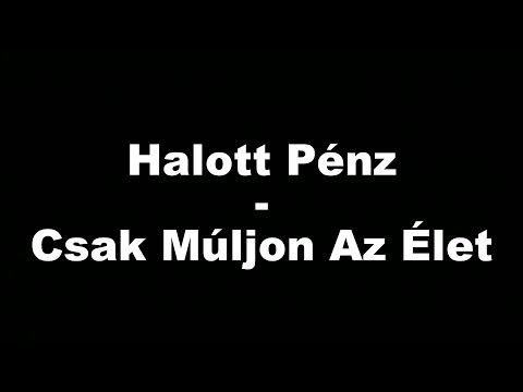Halott Pénz - Csak Múljon Az Élet (FeliratLyrics)