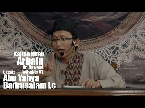 Ustadz Abu Yahya Badrusalam Lc -  Arbain Annawawi Hadits 1