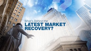 What's Behind the Latest Market Recovery?
