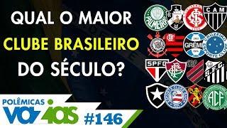QUAL O MAIOR CLUBE BRASILEIRO DO SÉCULO? - POLÊMICAS VAZIAS #146