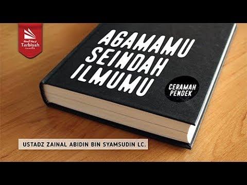 Agamamu Seindah Ilmumu | Ustadz Zainal Abidin, Lc.