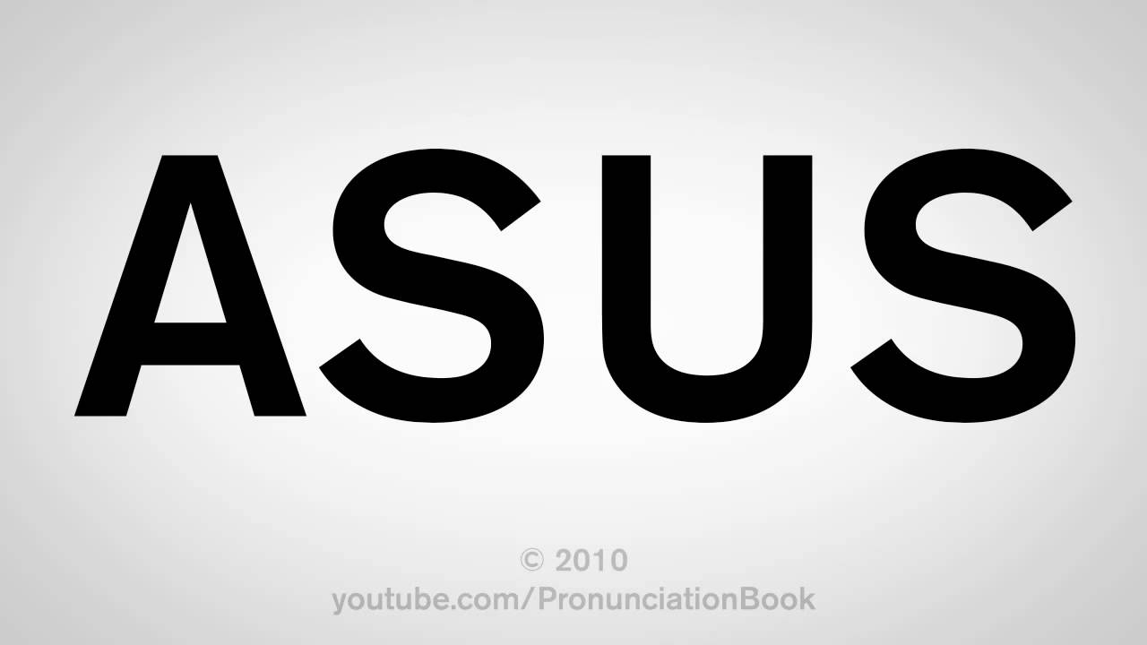 how to pronounce asus youtube. Black Bedroom Furniture Sets. Home Design Ideas