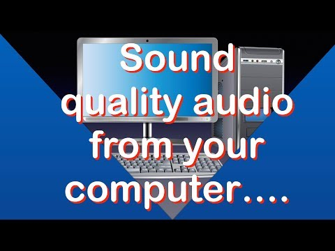 Sound quality audio from your computer...