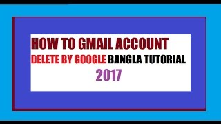 How to delete gmail By google account Bangla Tutorial 2017