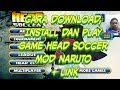 Cara Download, Install Game Head Soccer Mod Naruto + Link