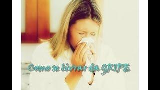 Como Acabar com a Gripe Rápido ?!