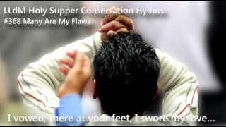 #368 Many Are My Flaws - LLdM Holy Supper Consecration