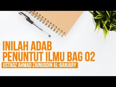 Inilah Adab Penuntut Ilmu Bag 02 - Ustadz Ahmad Zainuddin Al-Banjary