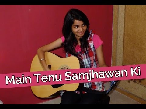 Main Tenu Samjhawan Ki (Cover Song) ! - Shraddha Sharma