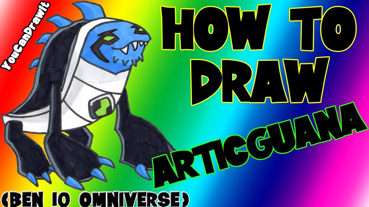 how to draw articguana from ben 10 omniverse youcandrawit