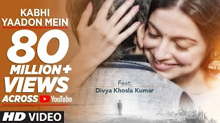 Kabhi Yaadon Mein Full Video Song Divya Khosla Kum
