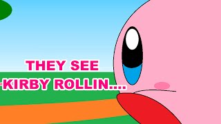 (OLD) They See Kirby Rollin...