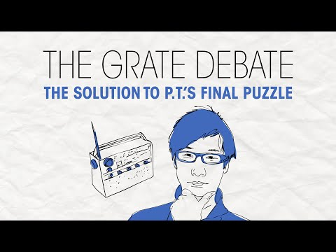 The Grate Debate: The Solution to PT's Final Puzzle