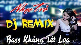 LIÊN KHÚC NHẠC SỐNG DJ REMIX CỰC MẠNH - NHỮNG CA KHÚC  NHẠC TRẺ MỚI HAY NHẤT 2017