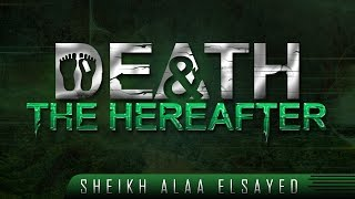 Death & The Hereafter? Powerful Reminder ? by Sheikh Alaa Elsayed ? TDR Production