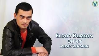 Eldor Burxon - Do'st | Элдор Бурхон - Дуст (music version) 2017