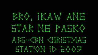 Bro, Ikaw ang Star ng Pasko - ABS-CBN Christmas Station ID 2009