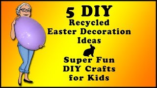 5 DIY Recycled Easter Decoration Ideas Super Fun DIY for Kids