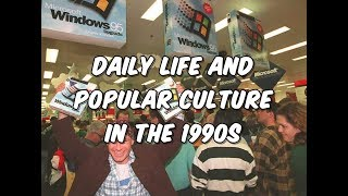 Daily Life and Popular Culture in the 1990s