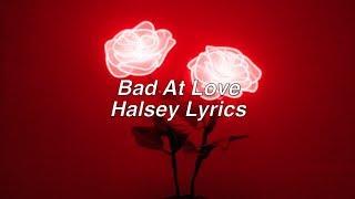 Bad At Love || Halsey Lyrics