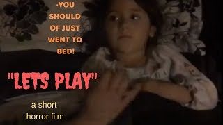 "ORIGINAL short horror film ""lets play"". warning DO NOT WATCH ALONE. CREEPY!!!"