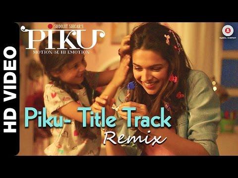 Piku Title Track Remix | Piku | Deepika Padukone, Irrfan Khan & Amitabh Bachchan