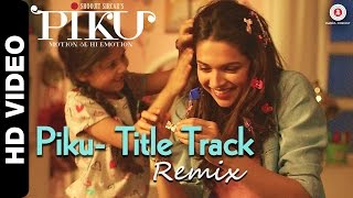 Piku Title Track Remix video Song