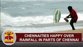 Chennaities Happy over Rainfall in parts of Chennai  | Thanthi TV