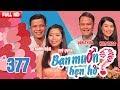 BẠN MUỐN HẸN HÒ | Tập 377 UNCUT | Thanh Hậu - Mỹ Uyên | Văn Thừa - Kim Thoa | 220418 💖 thumbnail