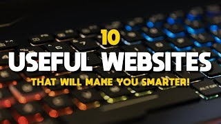 10 Useful Websites That Will Make You Smarter! 2018