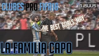 CLUBES PRO FIFA 16 - LA FAMILIA CAPO - THE BEST GOALS MAY!