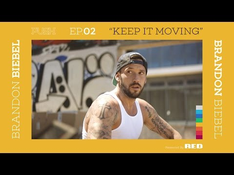 PUSH | Brandon Biebel: Keep it Moving - Episode 2