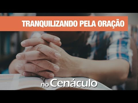 Tranquilizando pela Oração | no Cenáculo 19/07/2019