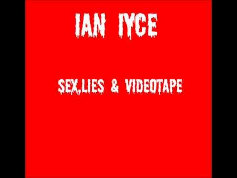IAN IYCE -SEX LIES & VIDEOTAPE