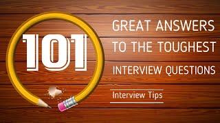 101 goede antwoorden op de moeilijkste Interview Vragen