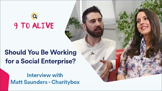 Should You Be Working for a Social Enterprise?   9 to Alive Interview With Matt Saunders