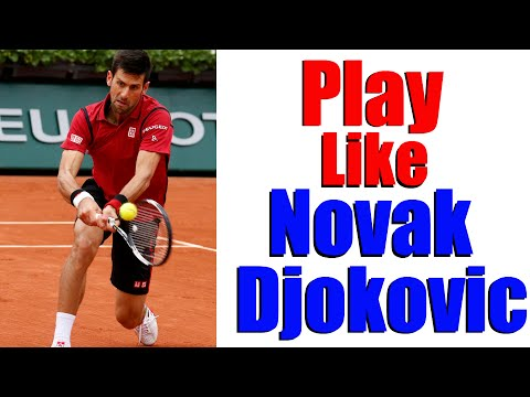 How To Play Like Novak Djokovic | Free Tennis Lessons Online