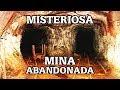 MINAS ABANDONADAS El Misterio de La Mina Del Edén