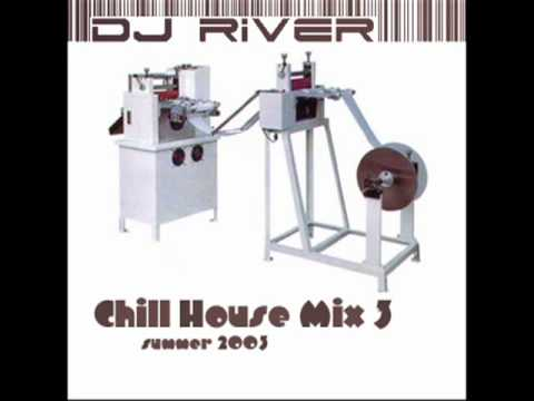 DJ River Chill House Mix 3 Summer 2003 www djriver com