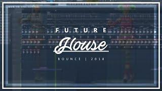 How to Make Future House/Bounce Banger | Fl Studio Tutorial 2018