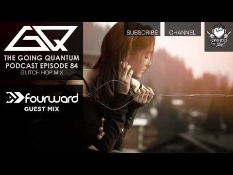 GQ Podcast - Glitch Hop Mix & Fourward Guest Mix [Ep.84]