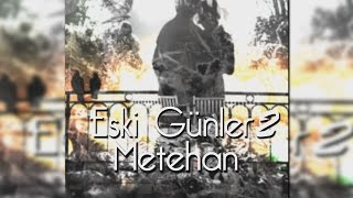Metehan - Eski Günler 2 (Offical HD Video) 2016
