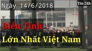 Biểu Tình Lớn Nhất Việt Nam | Ngày 14/6/2018 ||Biểu tình mới nhất