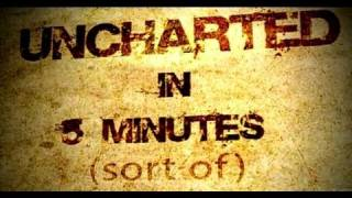 Uncharted in Five Minutes
